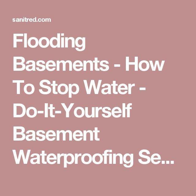 Flooding Basements - How To Stop Water - Do-It-Yourself Basement Waterproofing Sealer | SANI-TRED