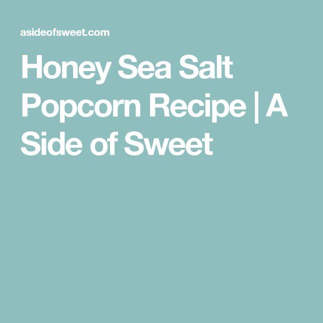 Honey Sea Salt Popcorn Recipe | A Side of Sweet