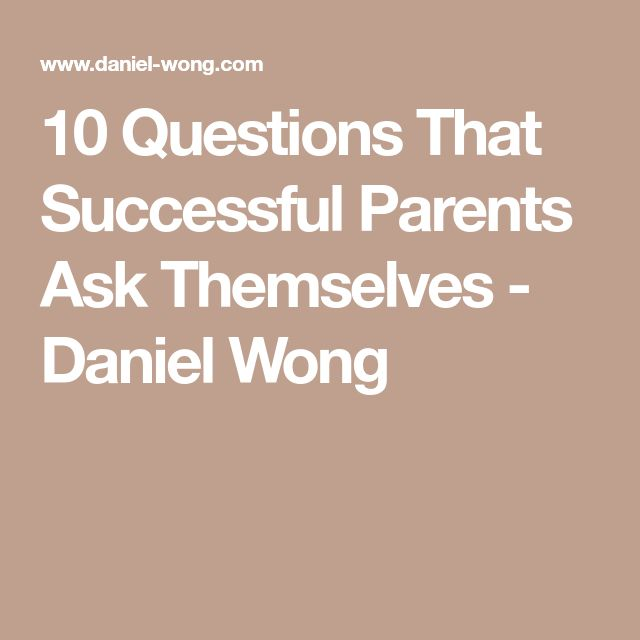 10 Questions That Successful Parents Ask Themselves - Daniel Wong