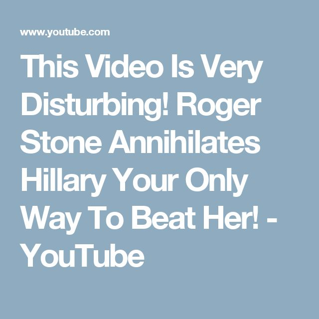 This Video Is Very Disturbing! Roger Stone Annihilates Hillary Your Only Way To Beat Her! - YouTube
