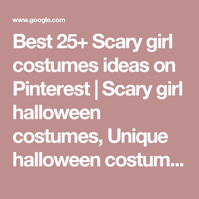 Best 25+ Scary girl costumes ideas on Pinterest | Scary girl halloween costumes, Unique halloween costumes and Cool halloween costumes