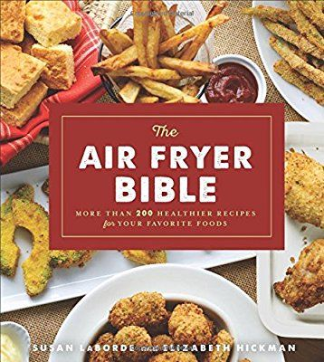 The Air Fryer Bible: More Than 200 Healthier Recipes for Your Favorite Foods: Susan LaBorde, Elizabeth Hickman: 9781454927075: Amazon.com: Books