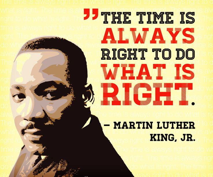 The Time is Always Right to do What is Right - Martin Luther King Jr. , MLK quote