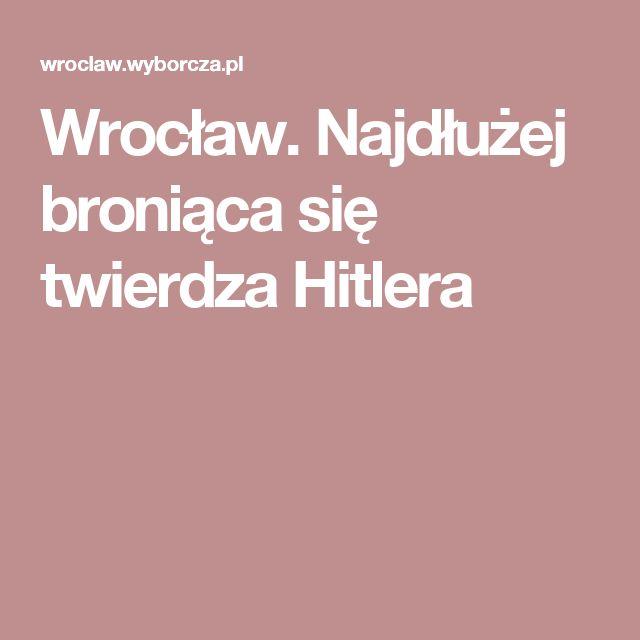 Wrocław. Najdłużej broniąca się twierdza Hitlera