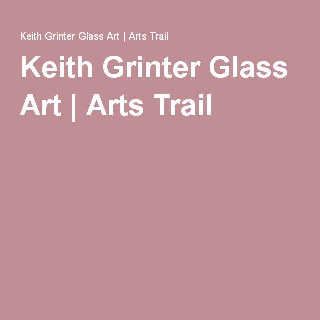 Keith Grinter Glass Art | Arts Trail