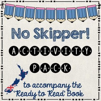 Ready to Read New Zealand follow up material for the book:No Skipper by Sharon Holt BLUEThis activity pack is follow up work after your guided reading session. All follow up work relates to the book. It is assumed that students have had a guided reading lesson BEFORE undertaking these activities.