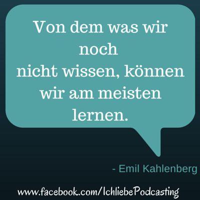 Von dem was wir noch nicht wissen, können wir am meisten lernen. - Emil Kahlenberg