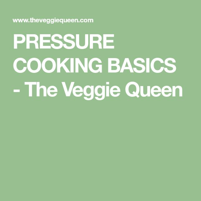 PRESSURE COOKING BASICS - The Veggie Queen