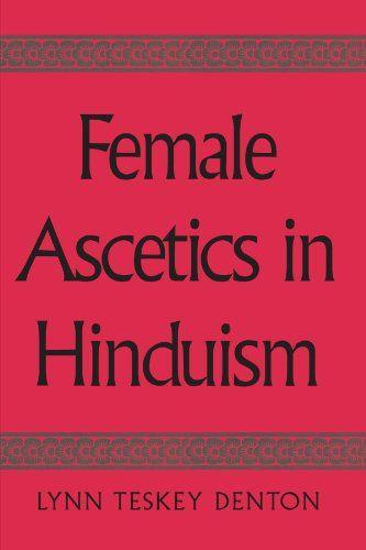 Female Ascetics in Hinduism (Suny Series in Hindu Studies)