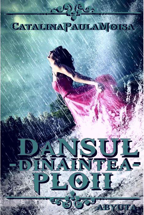 Dansul dinaintea ploii...♡ (Dancing before the rain) Wattpad Story by Cătălina Paula Moisă