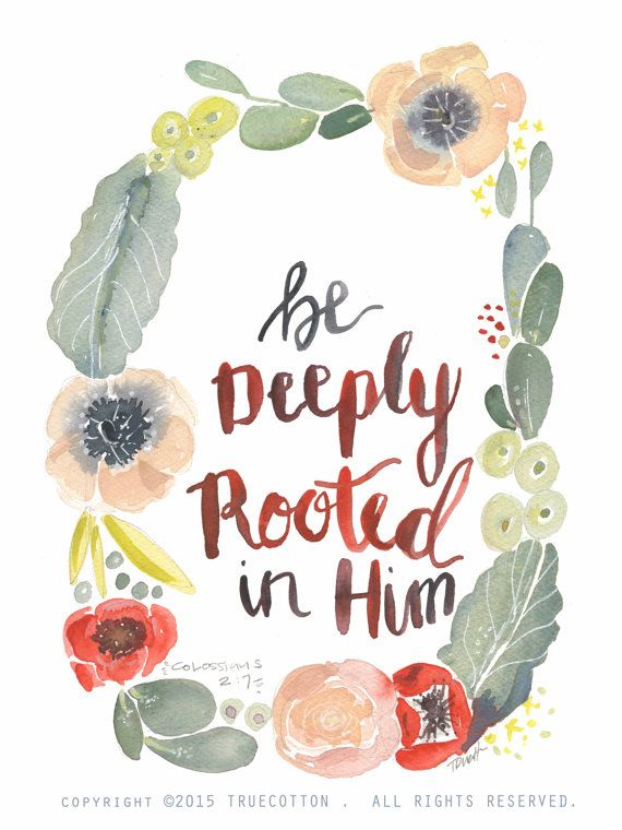 Be Deeply Rooted Colossians 2:7 PRINT by truecotton on Etsy