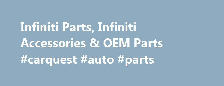 Infiniti Parts, Infiniti Accessories & OEM Parts #carquest #auto #parts http://autos.remmont.com/infiniti-parts-infiniti-accessories-oem-parts-carquest-auto-parts/  #infinity auto # Infiniti Parts And Infiniti Accessories The face of auto machining is in rapid change, an actual manifestation of continuous technological revolution. Improvements were shown in earlier stages,... Read more >The post Infiniti Parts, Infiniti Accessories & OEM Parts #carquest #auto #parts appeared first on Auto.