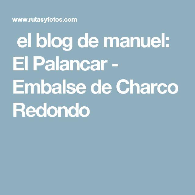 el blog de manuel: El Palancar - Embalse de Charco Redondo