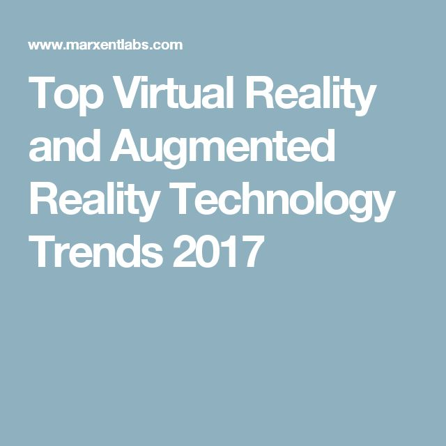 Top Virtual Reality and Augmented Reality Technology Trends 2017