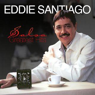 SALSA VIDA: 2013 Eddie Santiago - Salsa Greatest Hits