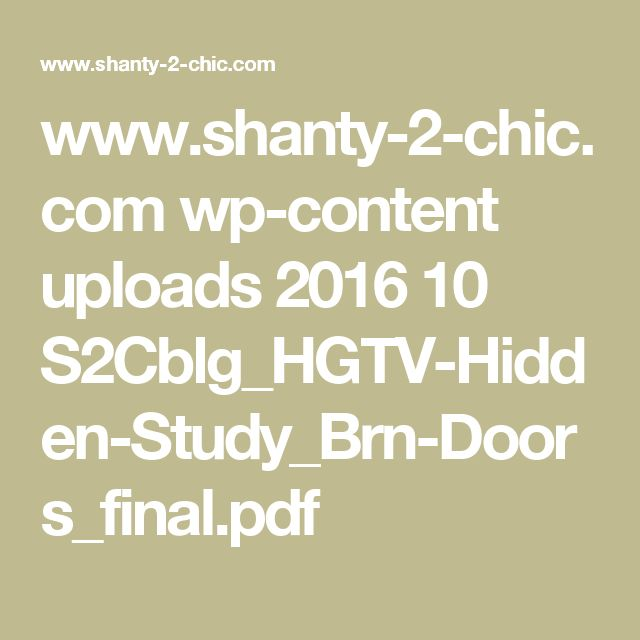 www.shanty-2-chic.com wp-content uploads 2016 10 S2Cblg_HGTV-Hidden-Study_Brn-Doors_final.pdf