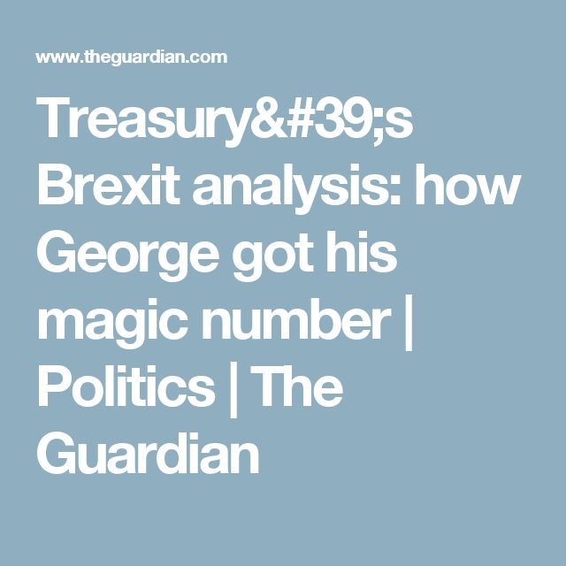 Treasury's Brexit analysis: how George got his magic number | Politics | The Guardian