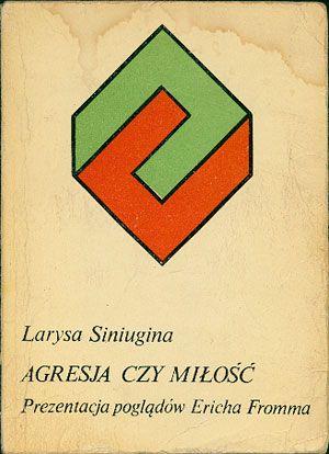 Agresja czy miłość. Prezentacja poglądów Ericha Fromma, Larysa Siniugina, KAW, 1981, http://www.antykwariat.nepo.pl/agresja-czy-milosc-prezentacja-pogladow-ericha-fromma-larysa-siniugina-p-14471.html
