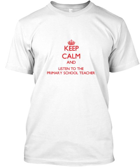 Keep Calm Listen Primary School Teacher White T-Shirt Front - This is the perfect gift for someone who loves Primary School Teacher. Thank you for visiting my page (Related terms: Keep Calm and Carry On,Keep Calm and listen to the a Primary School Teacher,Primary School Teacher,p ...)