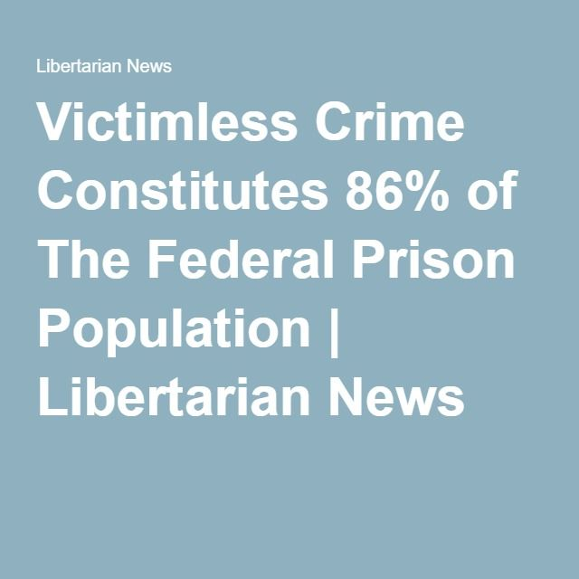 Victimless Crime Constitutes 86% of The Federal Prison Population | Libertarian News
