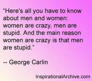 George Carlin on love, women are crazy and men are stupid