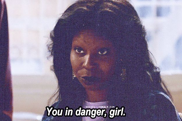 """16 Times """"You In Danger, Girl"""" Is The Only Correct Response"""