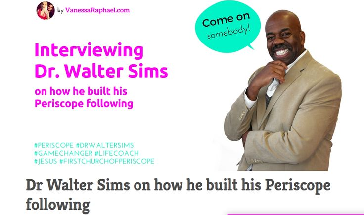 Can a pastor rock it on Periscope? http://vanessaraphael.com/dr-walter-sims-interview/