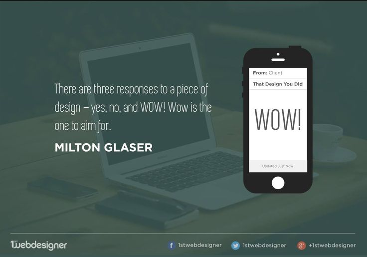 """Quote - """"There are three response to a piece of design - yes, no and WOW! Wow is the one to aim for."""" - Milton Glaser  #inspiration #design #graphic #awesome #wow #thought #quote"""