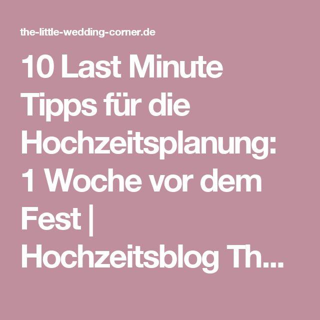 10 Last Minute Tipps für die Hochzeitsplanung: 1 Woche vor dem Fest | Hochzeitsblog The Little Wedding Corner