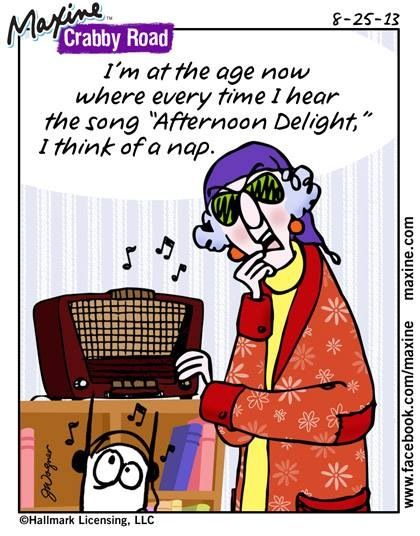 """I'm at the age now where everytime I hear the song """"Afternoon Delight,"""" I think of a nap."""
