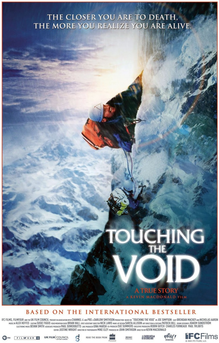 Touching the Void (Kevin MacDonald). A good re-enactment of the amazing Peruvian survival story described brilliantly by Joe Simpson in his book.