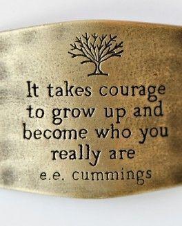courageLife, Inspiration, Quotes, Growing Up, Truths, Courage, Ee Cummings, Living, Eecummings