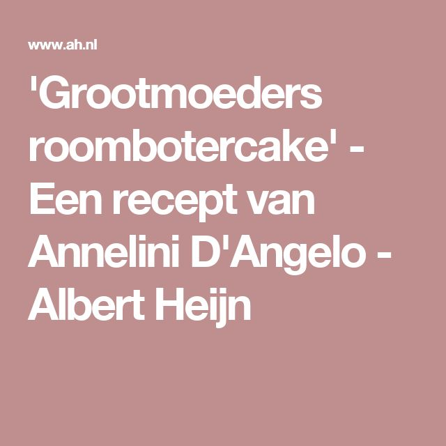 'Grootmoeders roombotercake' - Een recept van Annelini D'Angelo - Albert Heijn