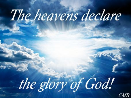 God's Glory is declared by every single thing in existence ... God's Glory is overwhelming, ubiquitous ...