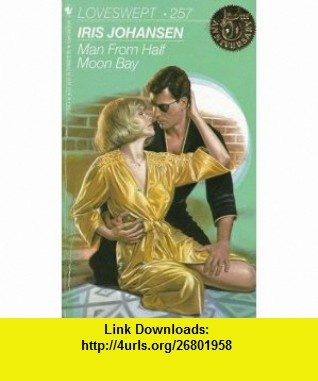 MAN FROM HALF MOON BAY (Loveswept, No 257) (9780553218961) Iris Johansen , ISBN-10: 0553218964  , ISBN-13: 978-0553218961 ,  , tutorials , pdf , ebook , torrent , downloads , rapidshare , filesonic , hotfile , megaupload , fileserve