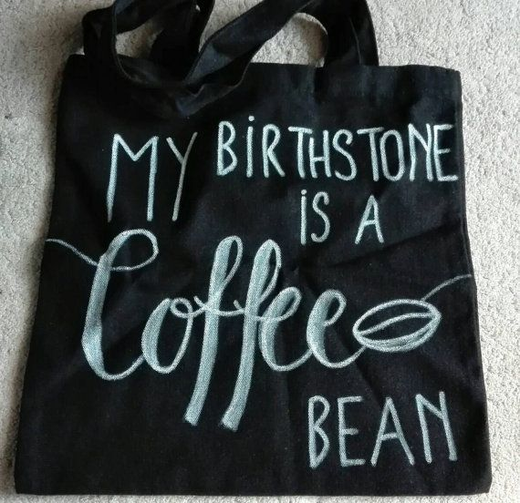 My birthstone is a coffee bean! Black canvas handlettering Tote Bag Check out this item in my Etsy shop https://www.etsy.com/listing/484678819/my-birthstone-is-a-coffee-bean-black