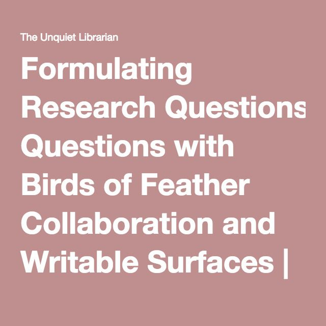 Formulating Research Questions with Birds of Feather Collaboration and Writable Surfaces | The Unquiet Librarian