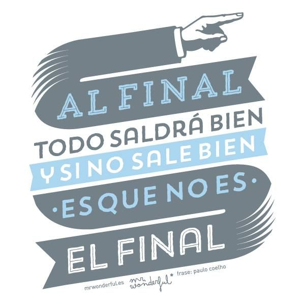 Al final, todo saldrá bien, y si no sale bien es que no es el final www.mrwonderfulshop.es #mrwonderful #quote #motivation #illustration