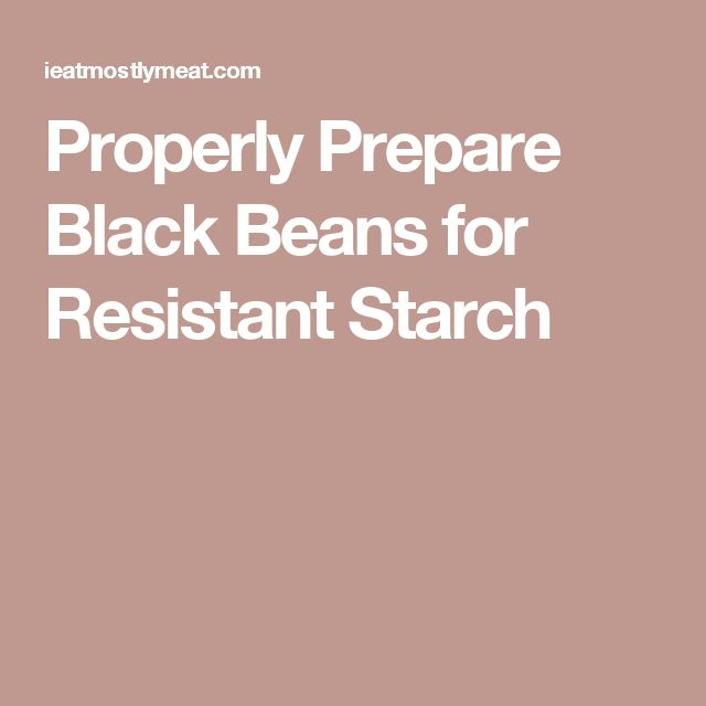 Properly Prepare Black Beans for Resistant Starch