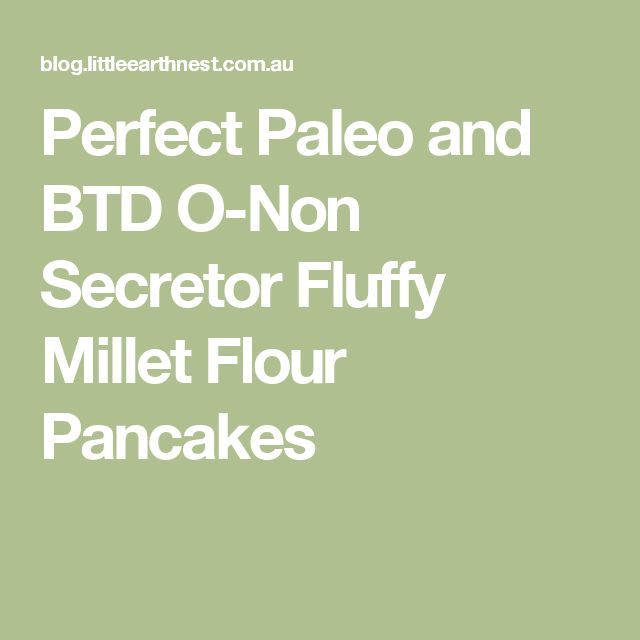 Perfect Paleo and BTD O-Non Secretor Fluffy Millet Flour Pancakes