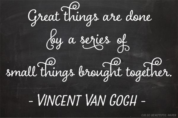 Great things are done by a series of small things brought together | Vincent Van Gogh | Well Said Type Charcuterie
