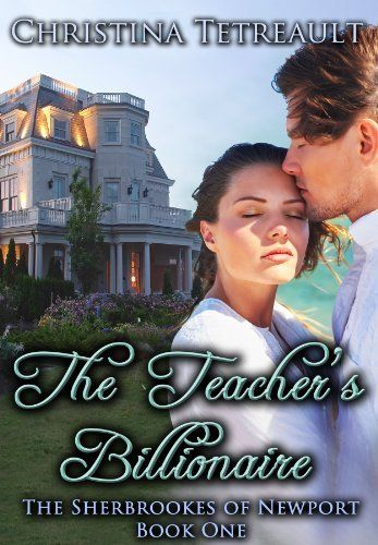 The Teacher's Billionaire (The Sherbrookes of Newport Book 1) by Christina Tetreault, http://www.amazon.com/dp/B007M8VCCS/ref=cm_sw_r_pi_dp_F1T-qb0EWZVNE