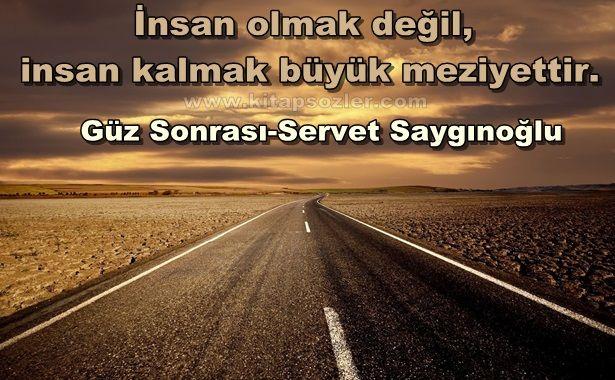 İnsan olmak değil, insan kalmak büyük meziyettir… Güz Sonrası-Servet Saygınoğlu http://www.kitapsozler.com/resimli-kitap-sozleri/