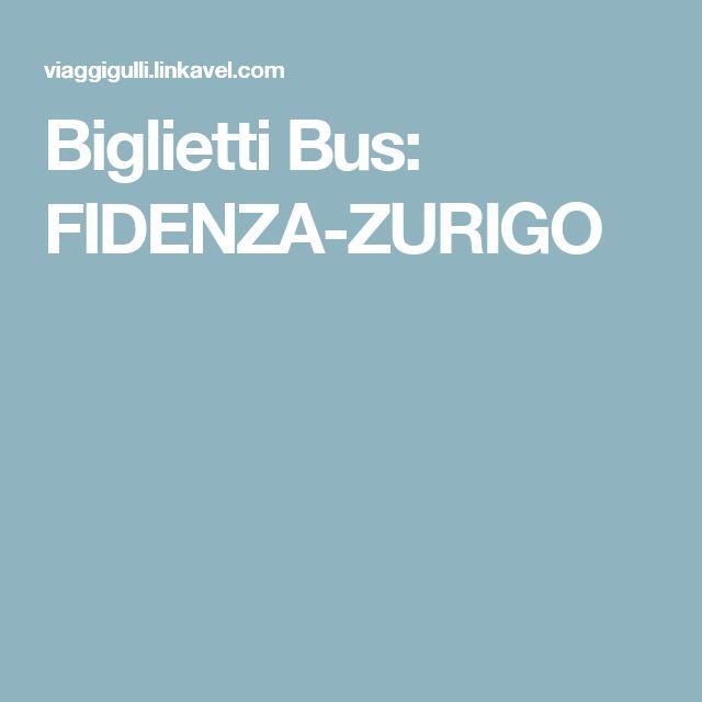 Biglietti Bus: FIDENZA-ZURIGO