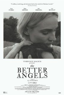 The Better Angels (2014) The story of Abraham Lincoln's childhood in the harsh wilderness of Indiana and the hardships that shaped him, the tragedy that marked him for ever and the two women who guided him to immortality.