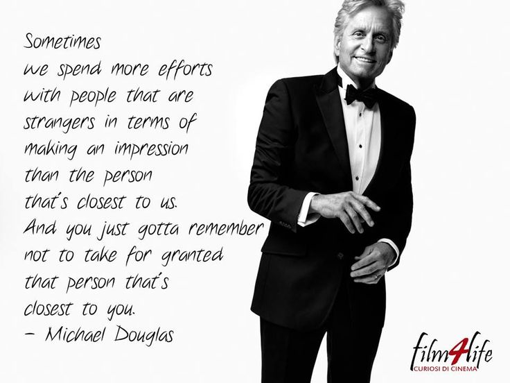 """#Film4LifeQuotes  """"Sometimes we spend more efforts with people that are strangers in terms of making an impression than the person that's closest to us. And you just gotta remember not to take for granted that person that's closest to you."""" - Michael Douglas  www.filmforlife.org"""