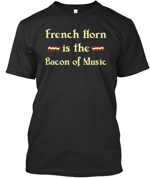 French Horn Is The Bacon Of Music Black T-Shirt Front