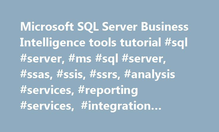 Microsoft SQL Server Business Intelligence tools tutorial #sql #server, #ms #sql #server, #ssas, #ssis, #ssrs, #analysis #services, #reporting #services, #integration #services http://england.remmont.com/microsoft-sql-server-business-intelligence-tools-tutorial-sql-server-ms-sql-server-ssas-ssis-ssrs-analysis-services-reporting-services-integration-services/  # BI DW Directory Microsoft Business Intelligence Microsoft SQL Server Business Intelligence SQL Server 2005/2008 BI tools Microsoft…