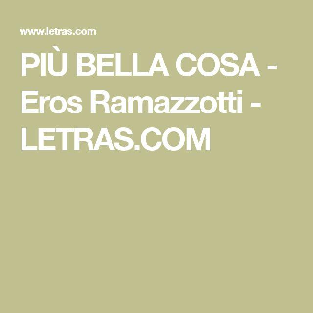 PIÙ BELLA COSA - Eros Ramazzotti - LETRAS.COM