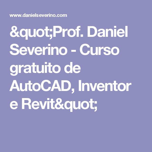 """""""Prof. Daniel Severino - Curso gratuito de AutoCAD, Inventor e Revit"""""""